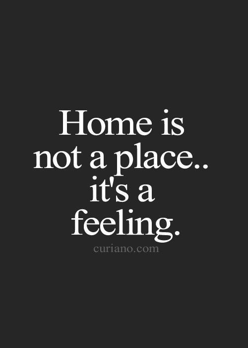 Home is a feeling-- quote